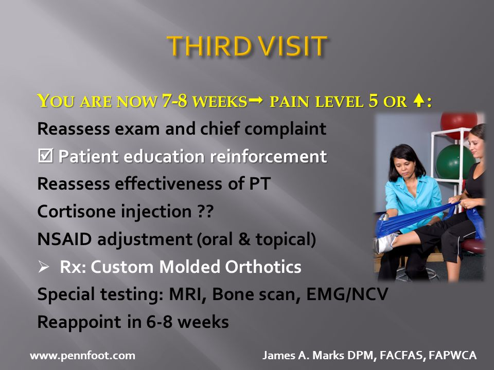 THIRD VISIT You are now 7-8 weeks pain level 5 or :
