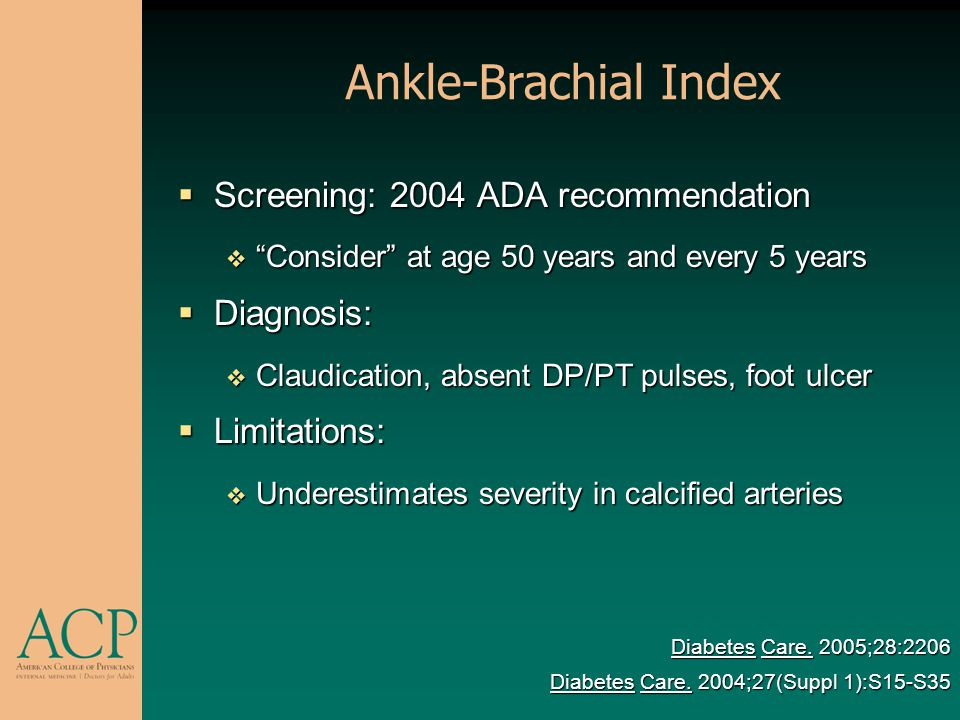 Ankle-Brachial Index Screening: 2004 ADA recommendation Diagnosis: