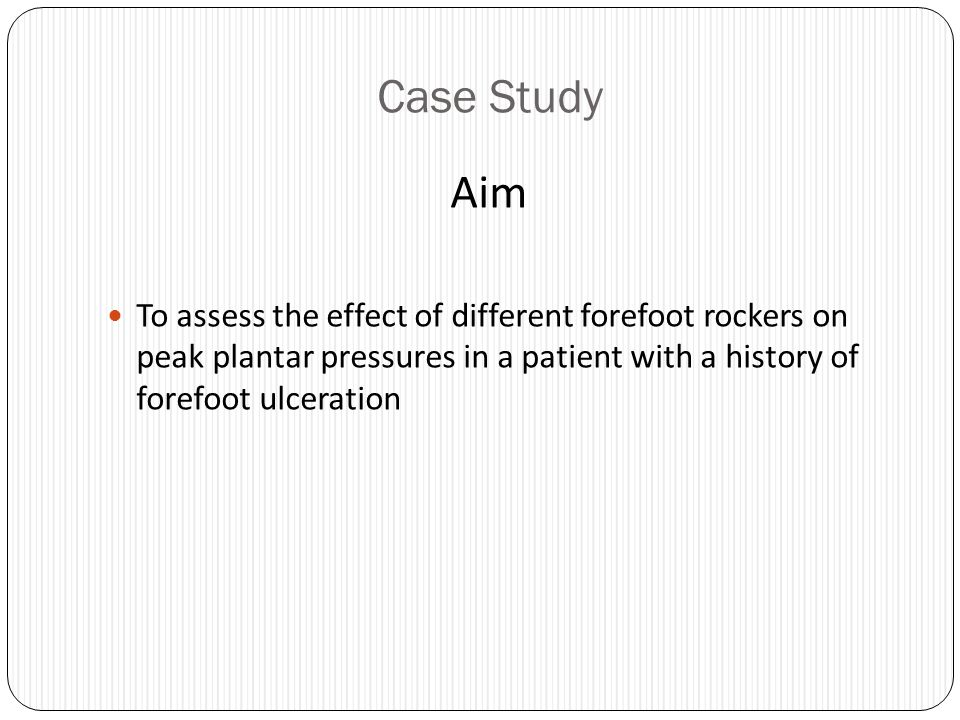 Case Study Aim. To assess the effect of different forefoot rockers on peak plantar pressures in a patient with a history of forefoot ulceration.