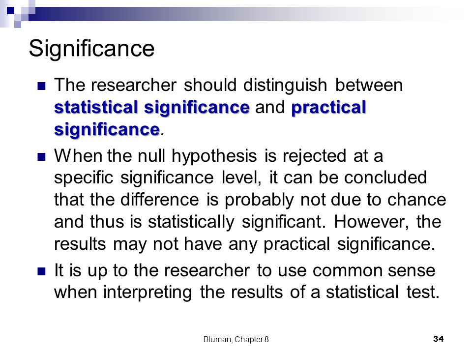 Significance The researcher should distinguish between statistical significance and practical significance.