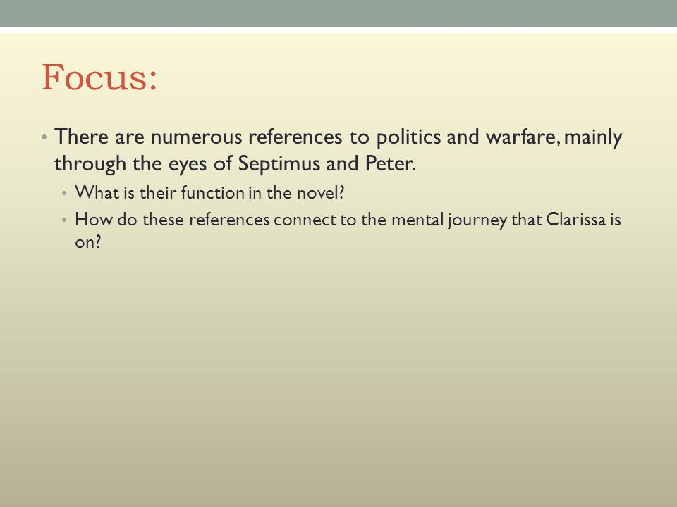 Focus: There are numerous references to politics and warfare, mainly through the eyes of Septimus and Peter.