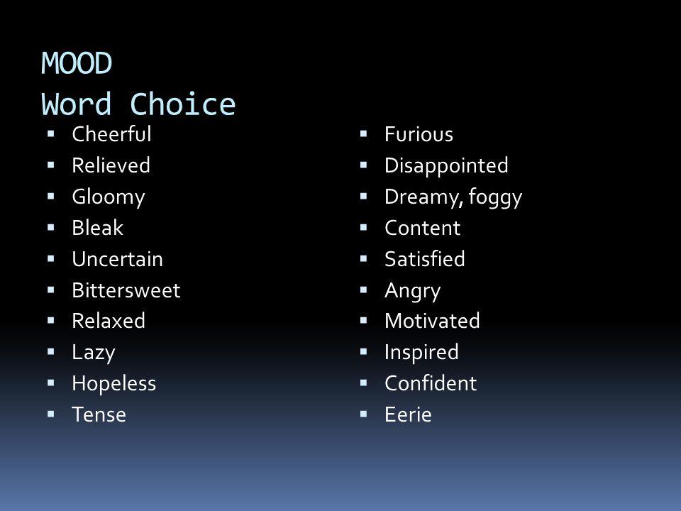 MOOD Word Choice Cheerful Relieved Gloomy Bleak Uncertain Bittersweet