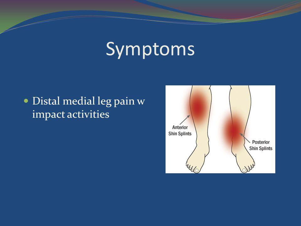 Symptoms Distal medial leg pain w impact activities