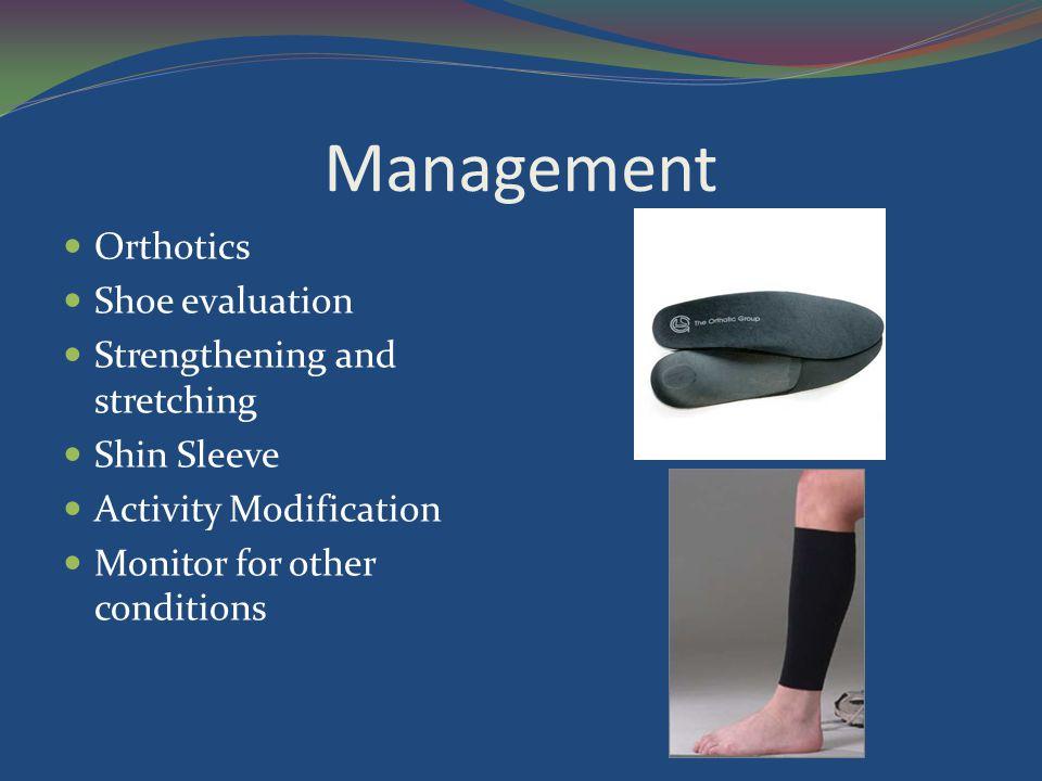 Management Orthotics Shoe evaluation Strengthening and stretching