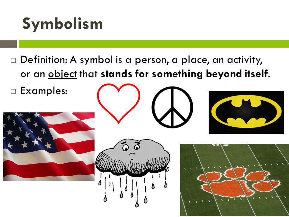 Symbolism Definition: A symbol is a person, a place, an activity, or an object that stands for something beyond itself.