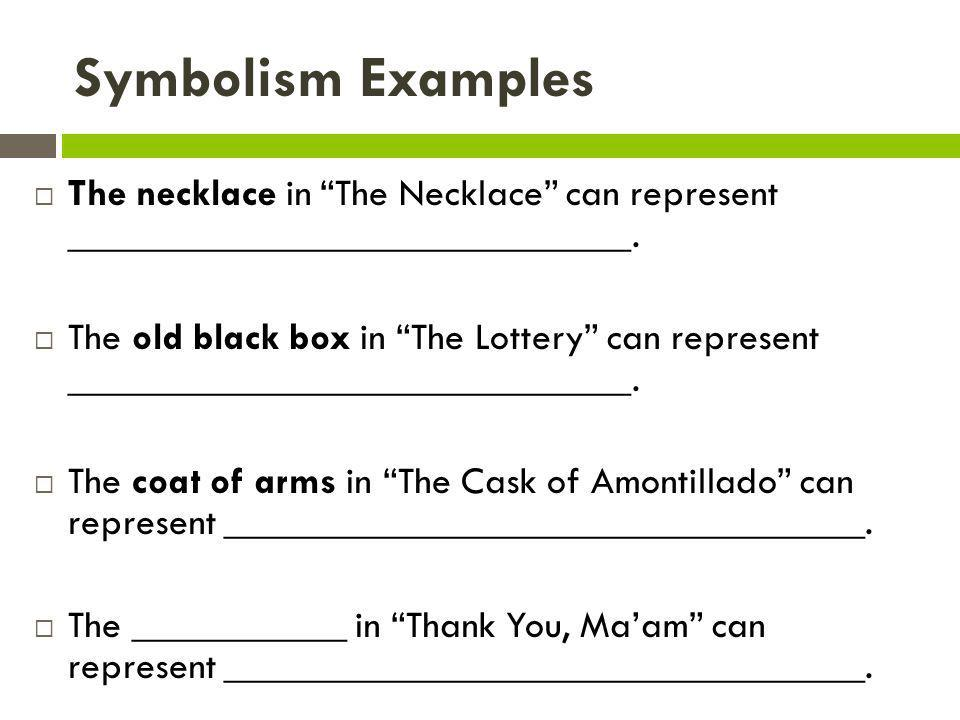 Symbolism Examples The necklace in The Necklace can represent _____________________________.