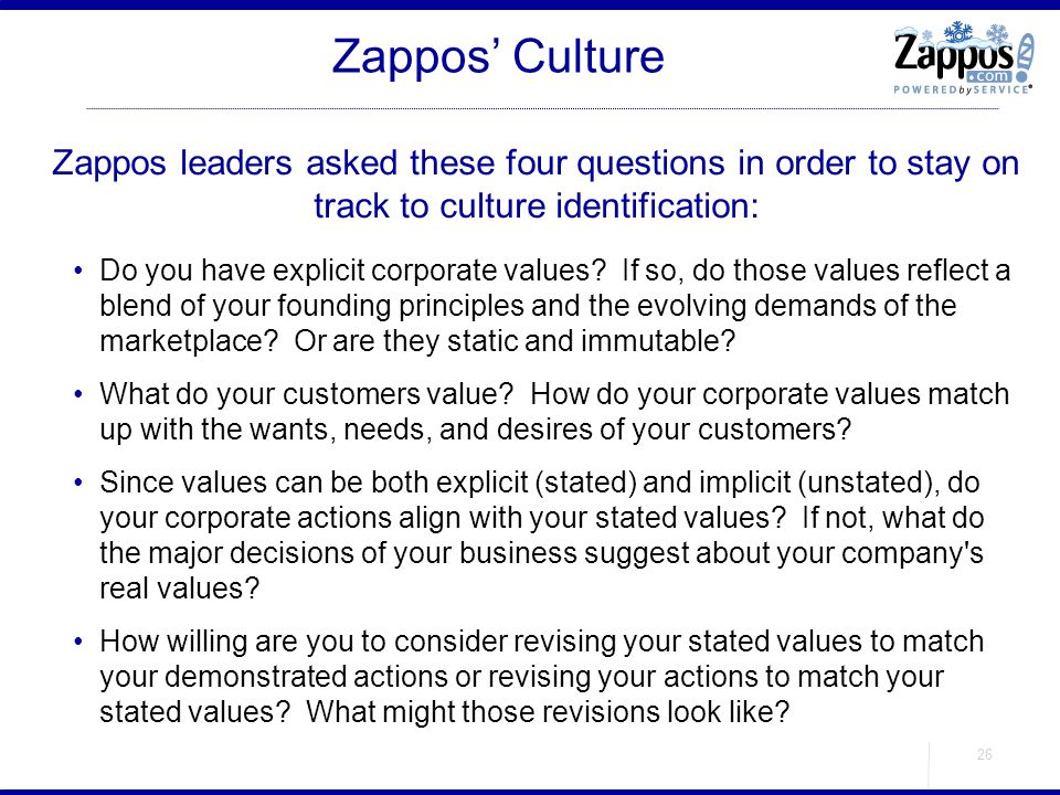 Zappos' Culture Zappos leaders asked these four questions in order to stay on track to culture identification: