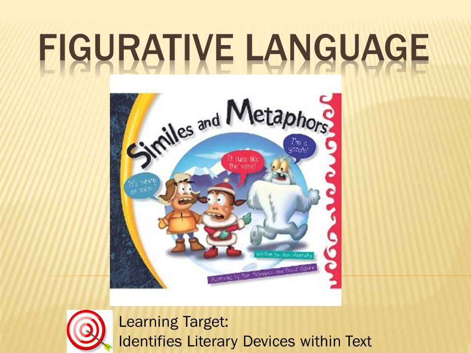 FIGURATIVE LANGUAGE Learning Target: