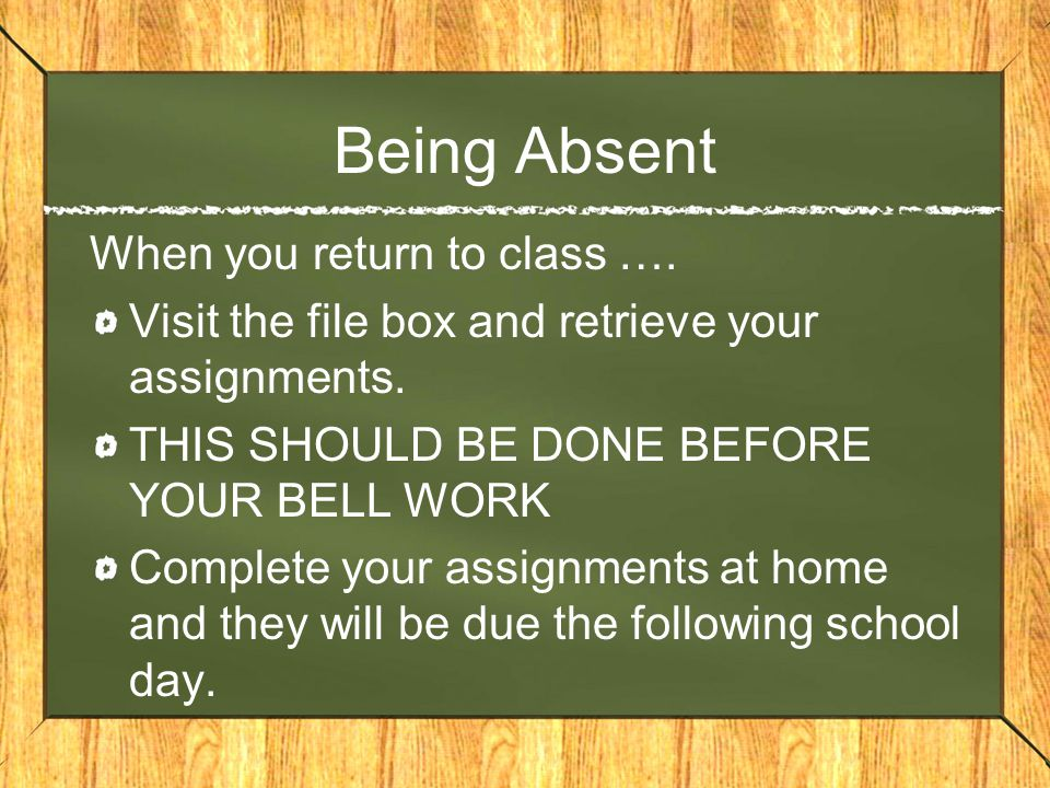 Being Absent When you return to class ….