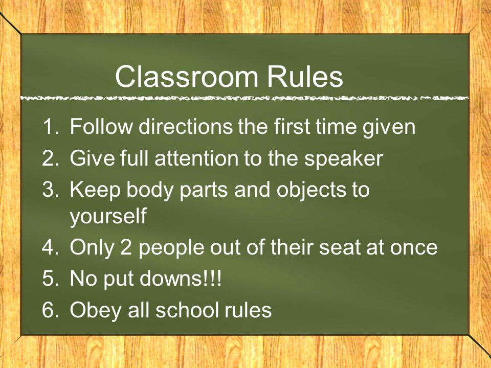 Classroom Rules Follow directions the first time given