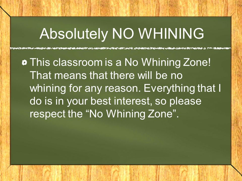 Absolutely NO WHINING