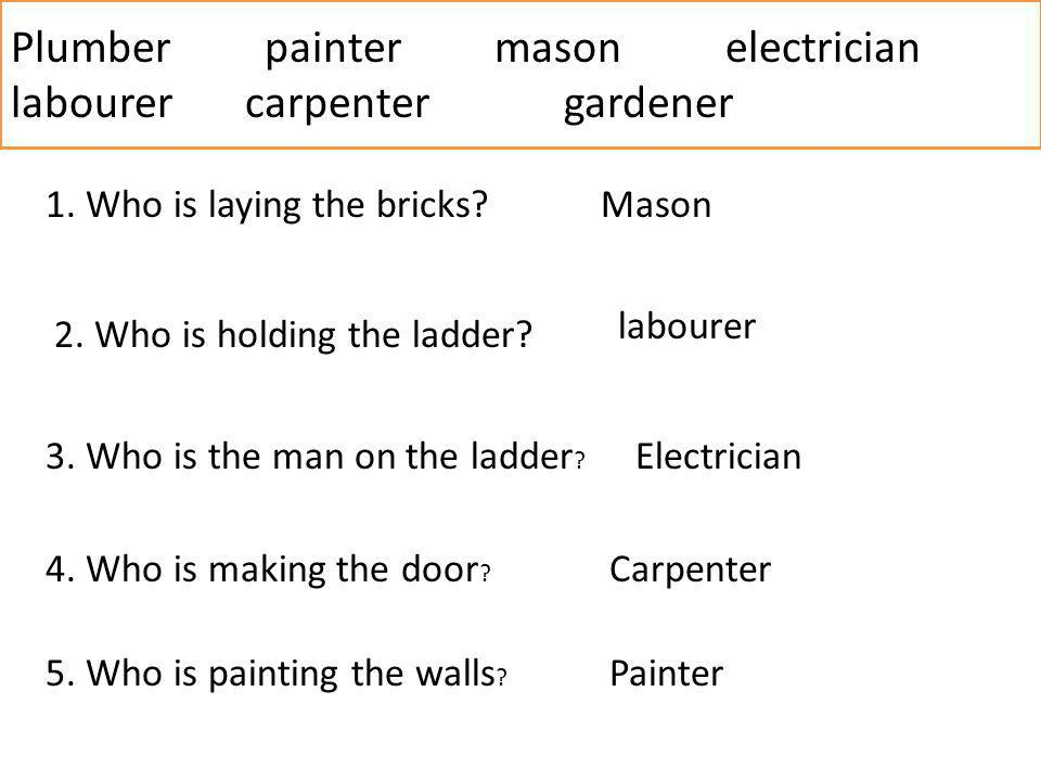 Plumber painter mason electrician labourer carpenter gardener