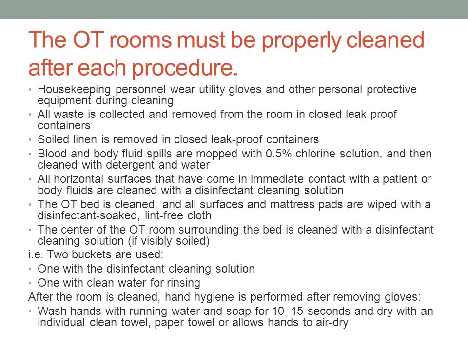 The OT rooms must be properly cleaned after each procedure.