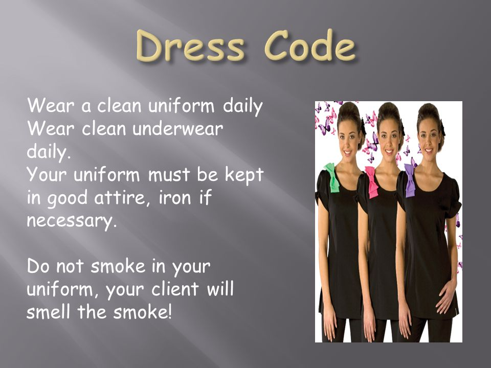 Dress Code Wear a clean uniform daily Wear clean underwear daily.