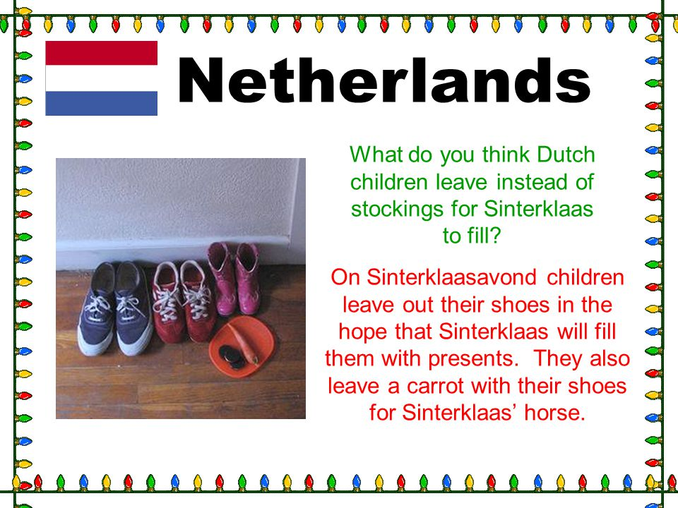 Netherlands What do you think Dutch children leave instead of stockings for Sinterklaas to fill