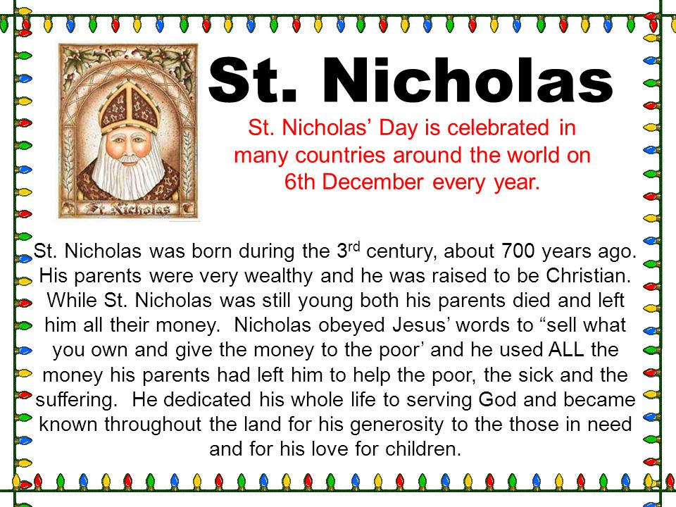 St. Nicholas St. Nicholas' Day is celebrated in many countries around the world on 6th December every year.