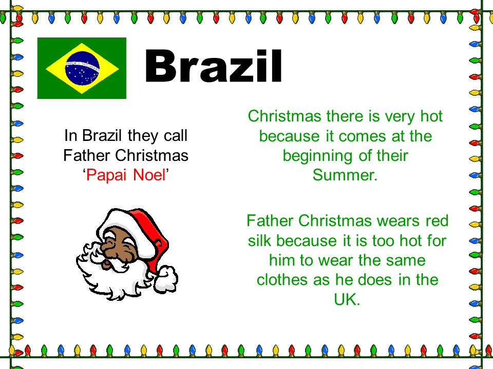 In Brazil they call Father Christmas 'Papai Noel'