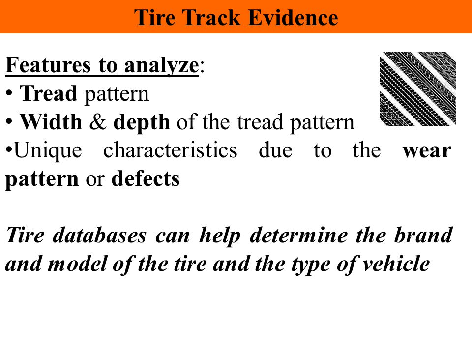 Tire Track Evidence Features to analyze: Tread pattern. Width & depth of the tread pattern.