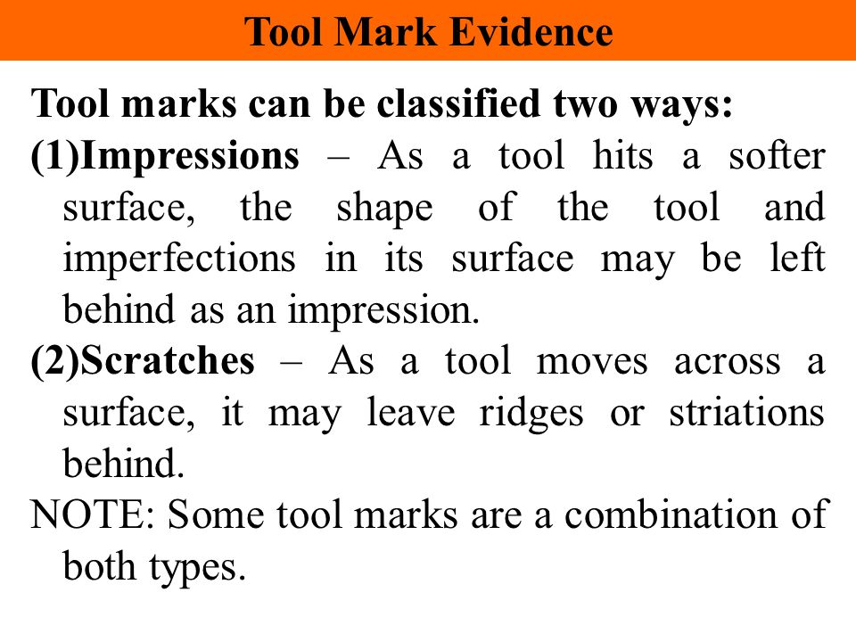 Tool Mark Evidence Tool marks can be classified two ways:
