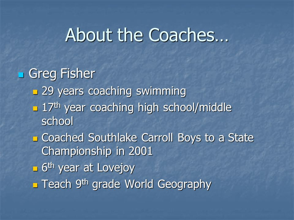 About the Coaches… Greg Fisher 29 years coaching swimming