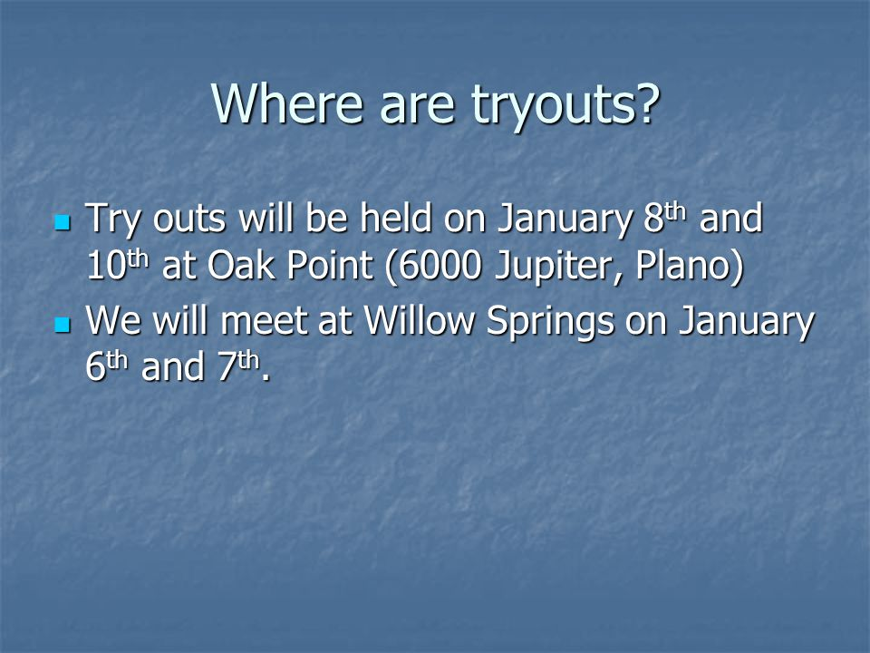 Where are tryouts Try outs will be held on January 8th and 10th at Oak Point (6000 Jupiter, Plano)