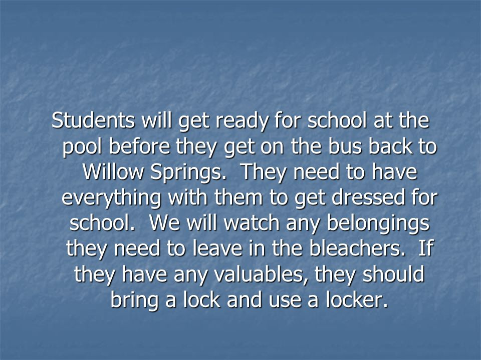 Students will get ready for school at the pool before they get on the bus back to Willow Springs.