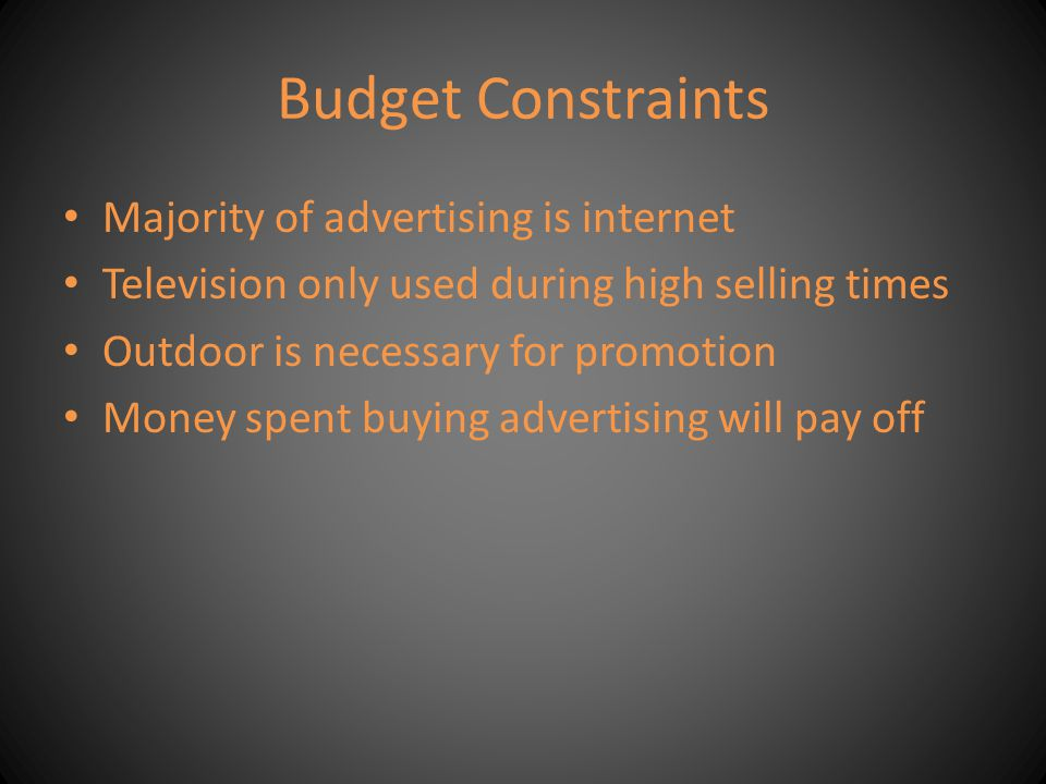 Budget Constraints Majority of advertising is internet