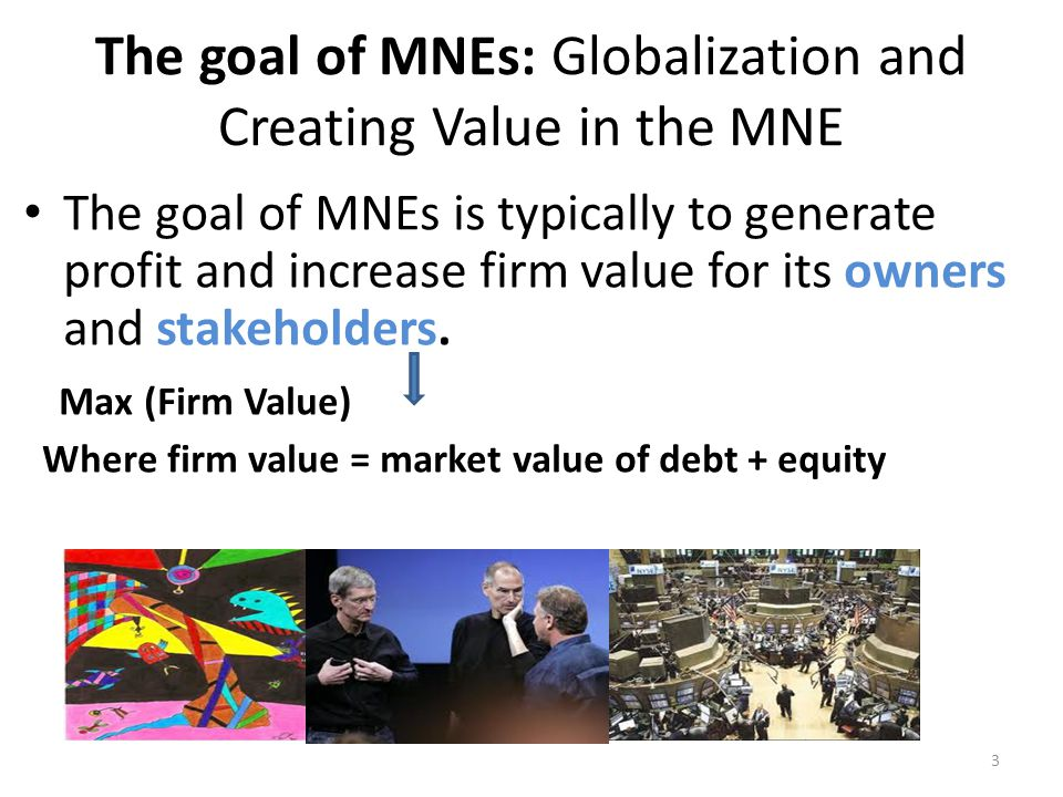 The goal of MNEs: Globalization and Creating Value in the MNE