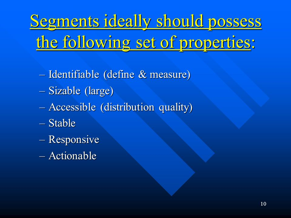 Segments ideally should possess the following set of properties: