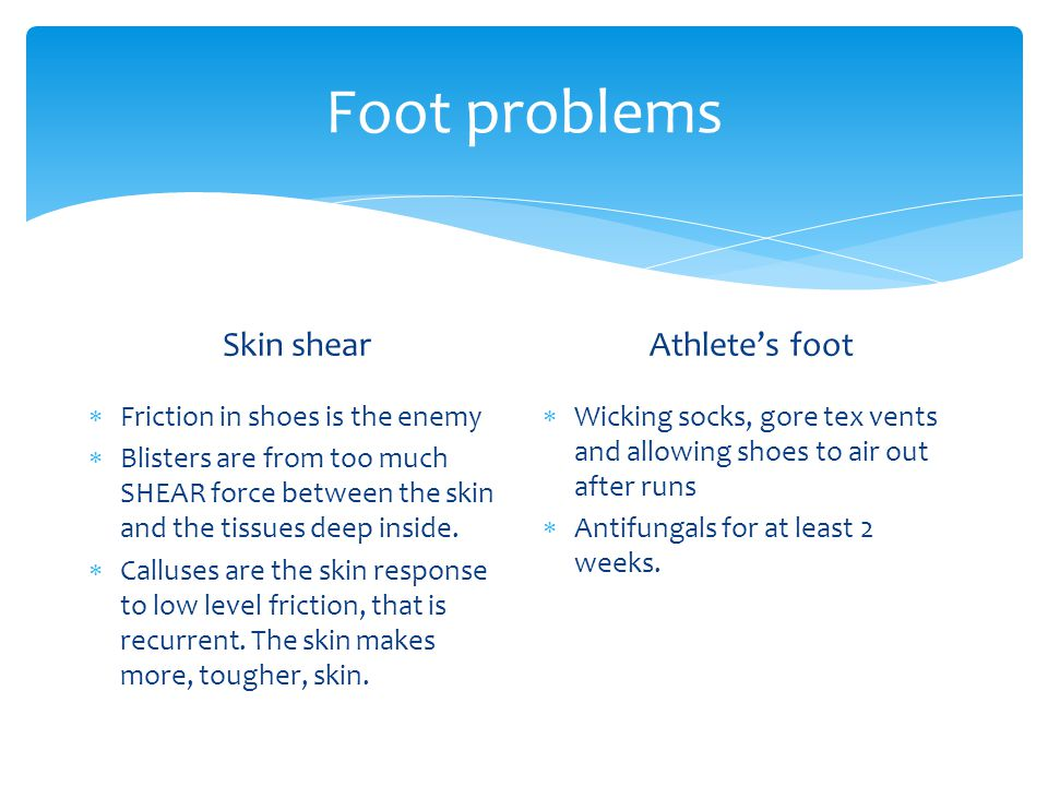 Foot problems Skin shear Athlete's foot Friction in shoes is the enemy