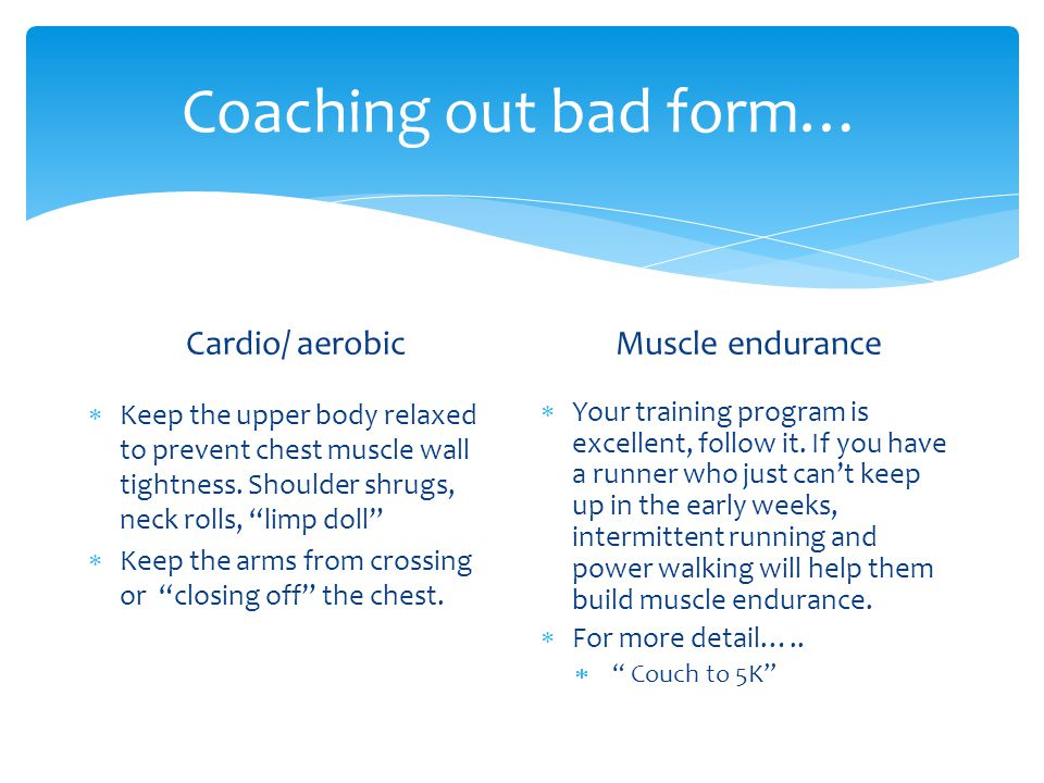 Coaching out bad form… Cardio/ aerobic Muscle endurance