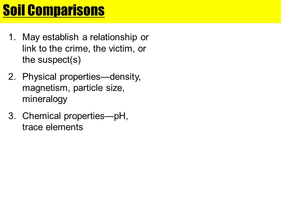 Soil Comparisons May establish a relationship or link to the crime, the victim, or the suspect(s)