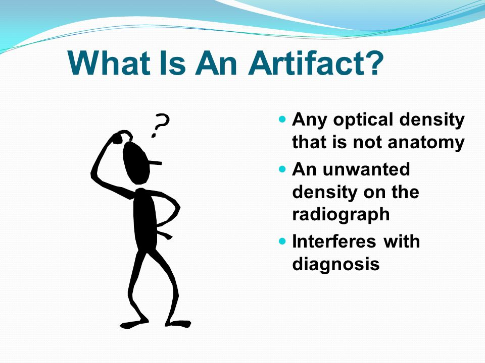 What Is An Artifact Any optical density that is not anatomy