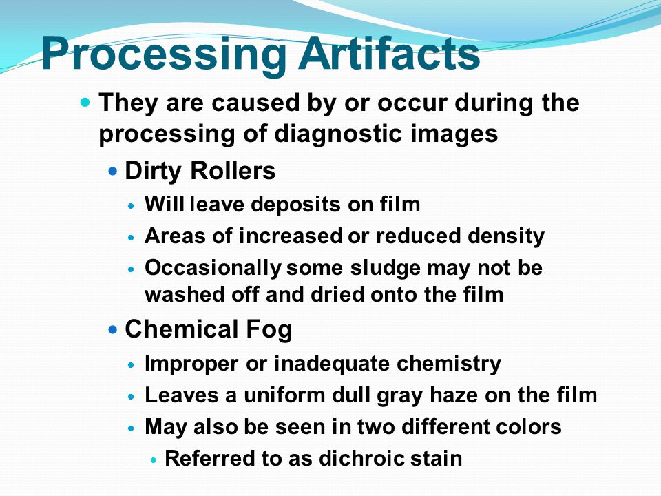 Processing Artifacts They are caused by or occur during the processing of diagnostic images. Dirty Rollers.