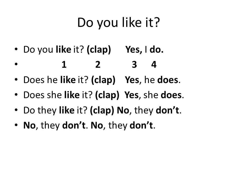 Do you like it Do you like it (clap) Yes, I do. 1 2 3 4