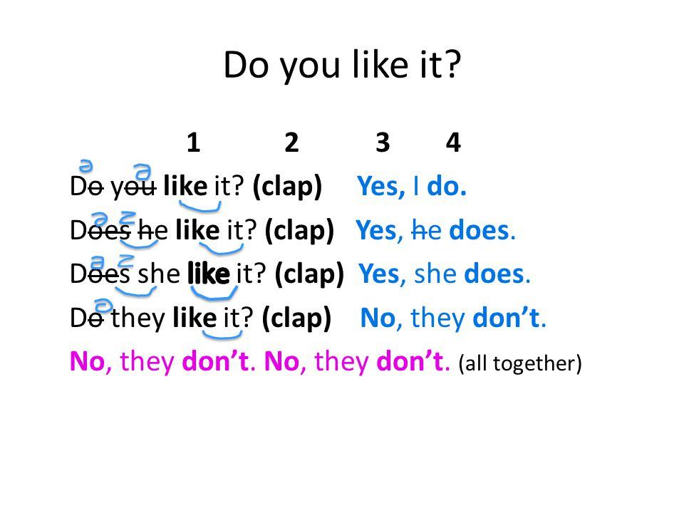 Do you like it 1 2 3 4 Do you like it (clap) Yes, I do.