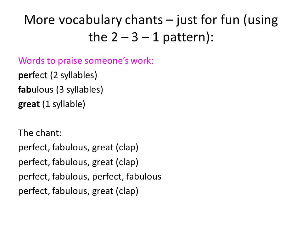 More vocabulary chants – just for fun (using the 2 – 3 – 1 pattern):