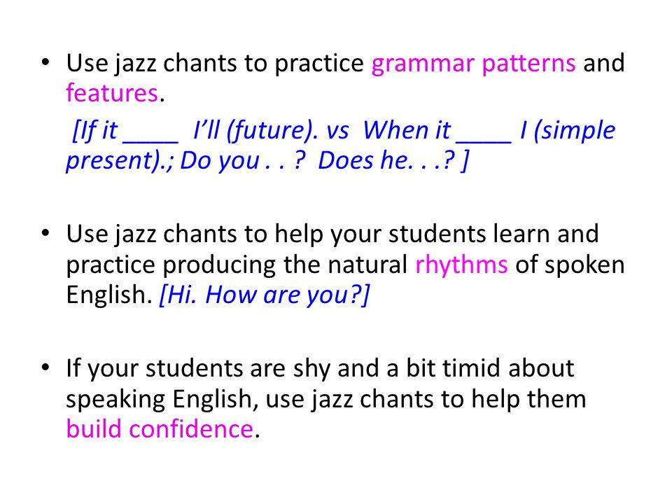 Use jazz chants to practice grammar patterns and features.