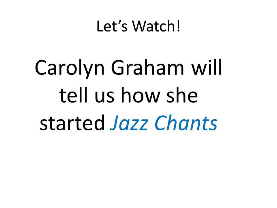 Carolyn Graham will tell us how she started Jazz Chants