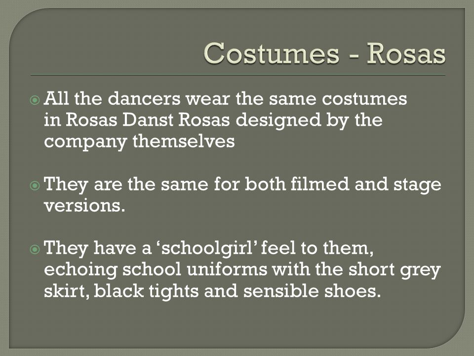 Costumes - Rosas All the dancers wear the same costumes in Rosas Danst Rosas designed by the company themselves.