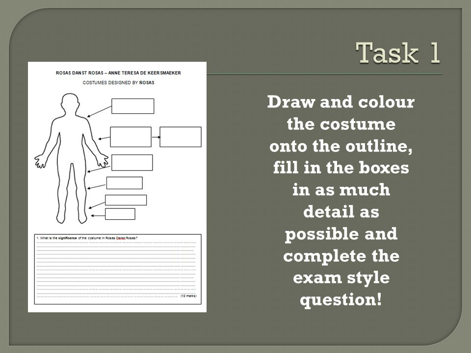 Task 1 Draw and colour the costume onto the outline, fill in the boxes in as much detail as possible and complete the exam style question!