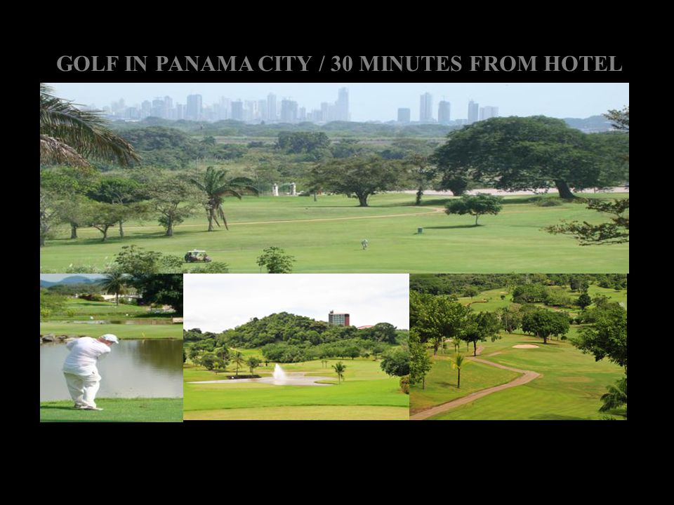 GOLF IN PANAMA CITY / 30 MINUTES FROM HOTEL