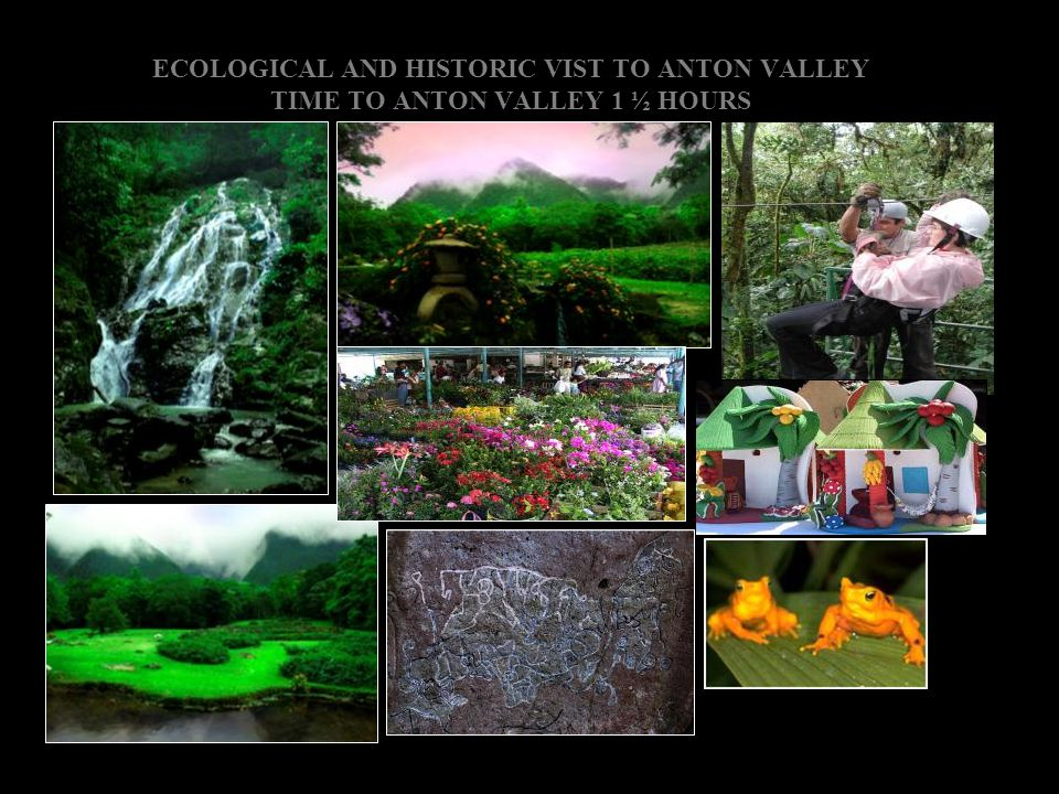 ECOLOGICAL AND HISTORIC VIST TO ANTON VALLEY TIME TO ANTON VALLEY 1 ½ HOURS