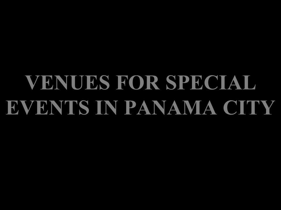 VENUES FOR SPECIAL EVENTS IN PANAMA CITY