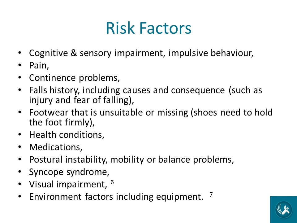 Risk Factors Cognitive & sensory impairment, impulsive behaviour,