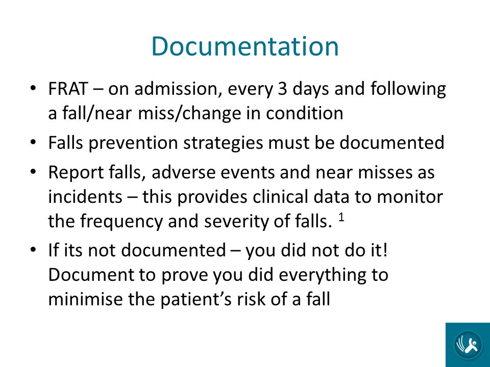Documentation FRAT – on admission, every 3 days and following a fall/near miss/change in condition.