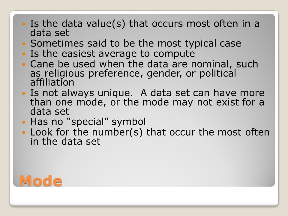 Mode Is the data value(s) that occurs most often in a data set