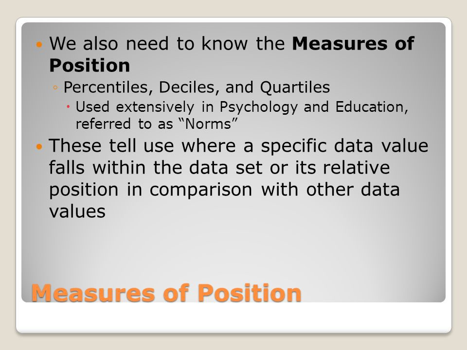 Measures of Position We also need to know the Measures of Position