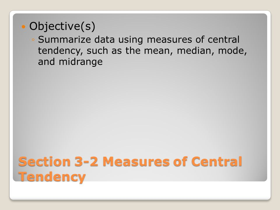 Section 3-2 Measures of Central Tendency