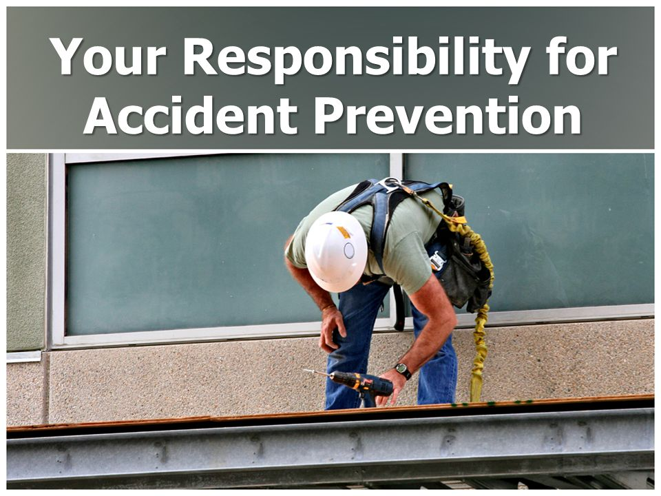 Your Responsibility for Accident Prevention